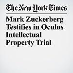 Mark Zuckerberg Testifies in Oculus Intellectual Property Trial | Nick Wingfield,Mike Isaac