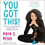 You Got This!: Unleash Your Awesomeness, Find Your Path, and Change Your World | Maya S. Penn