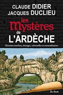 Les mystères de l'Ardèche : histoires insolites, étranges, criminelles et extraordinaires