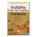 Lulu Plays and Other Sex Tragedies (German Expressionism) (v. 1) (0714508683) by Wedekind, Frank