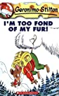 I'm Too Fond of My Fur! (Geronimo Stilton #4) [Paperback]