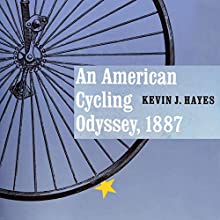 An American Cycling Odyssey, 1887 Audiobook by Kevin J. Hayes Narrated by Steve White