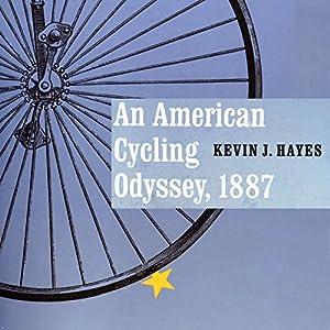An American Cycling Odyssey, 1887 Hörbuch von Kevin J. Hayes Gesprochen von: Steve White
