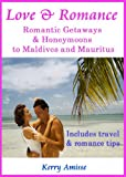 Love and Romance -  Romantic Getaways and honeymoons to Mauritius and the Maldives - with travel tips and romanitic tips
