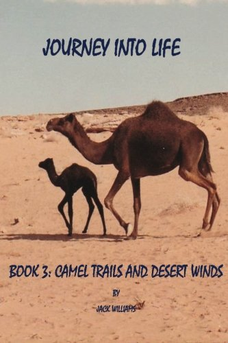 Journey Into Life, Book Three: Camel Trails and Desert Winds: Volume 3