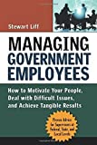 img - for Managing Government Employees: How to Motivate Your People, Deal with Difficult Issues, and Achieve Tangible Results by Stewart Liff (2007-02-26) book / textbook / text book