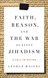 Faith, Reason, and the War Against Jihadism: A Call to Action (0385523785) by Weigel, George