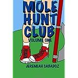 Mole Hunt Club: Volume Oneby Jeremiah Sabadoz