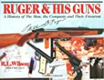 Ruger & His Guns: A History of the Ma...