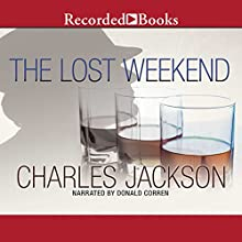 The Lost Weekend (       UNABRIDGED) by Charles Jackson Narrated by Donald Corren