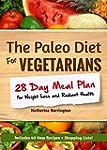 The Paleo Diet For Vegetarians: 28-Da...