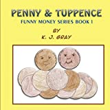 Penny & Tuppence: Funny Money Series Book 1by K. J. Gray