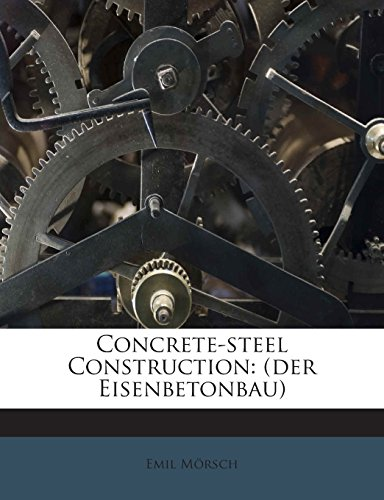 Concrete-steel Construction: (der Eisenbetonbau)