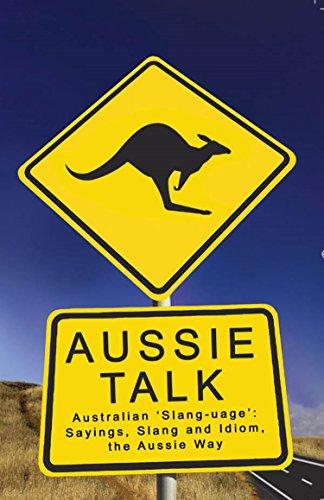 aussie-talk-australian-slang-uage-sayings-slang-and-idiom-the-aussie-way-english-edition