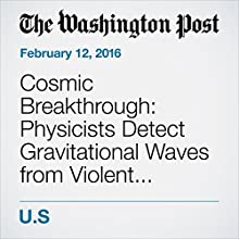 Cosmic Breakthrough: Physicists Detect Gravitational Waves from Violent Black-Hole Merger Other by Joel Achenbach, Rachel Feltman Narrated by Sam Scholl