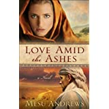 Love Amid the Ashes ( Book #1): A Novel ~ Mesu Andrews