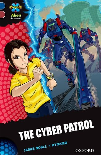 Project X Alien Adventures: Dark Blue Book Band, Oxford Level 15: The Cyber Patrol