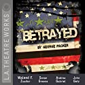 Betrayed (Dramatized) (       UNABRIDGED) by George Packer Narrated by Jeremy Beck, Kevin Daniels, Andrea Gabriel, John Getz, Sevan Greene, Sam Kanater, Waleed F. Zuaiter