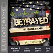 Betrayed (Dramatized) | [George Packer]
