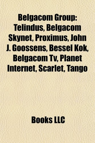 Belgacom Group: Telindus, Belgacom Skynet, Proximus, John J. Goossens, Bessel Kok, Belgacom Tv, Planet Internet, Scarlet, Tango