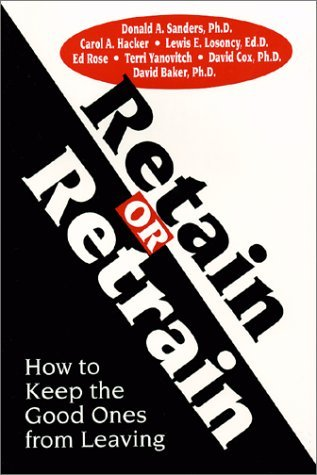 retain-or-retrain-how-to-keep-the-good-ones-from-leaving-by-don-sanders-2000-10-01
