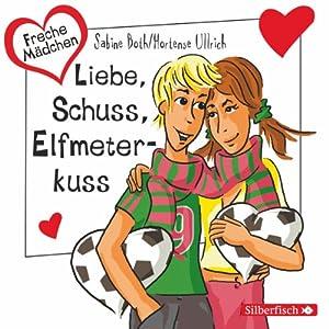Liebe, Schuss, Elfmeterkuss (Freche Mädchen) Hörbuch