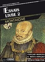 Essais - Livre II (Fran�ais moderne et moyen Fran�ais compar�s)