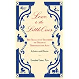 Love to the Little Ones: The Trials and Triumphs of Parents Through the Ages in Letters, Diaries, Memoirs and Essaysby Louisa Lane Fox