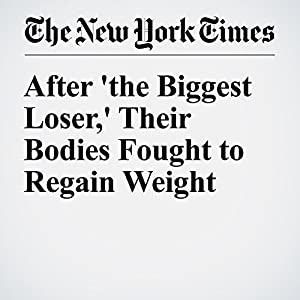 After 'the Biggest Loser,' Their Bodies Fought to Regain Weight