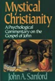 Mystical Christianity: A Psychological Commentary on the Gospel of John (0824514122) by Sanford, John A.