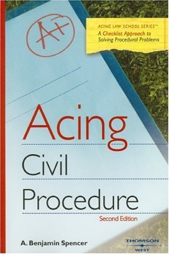 Acing Civil Procedure (Acing Law School) 2nd (second) Edition by Benjamin Spencer [2008]