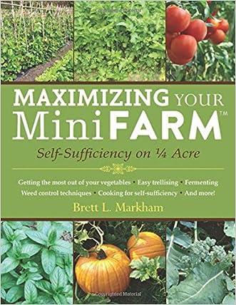 Maximizing Your Mini Farm: Self-Sufficiency on 1/4 Acre
