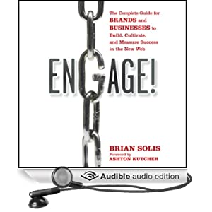 Engage!: The Complete Guide for Brands and Businesses to Build, Cultivate, and Measure Success in the New Web (Unabridged)