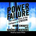 Power Failure: The Inside Story of the Collapse of Enron Audiobook by MiMi Swartz, Sherron Watkins Narrated by Karen White