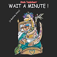 Stevie Tenderheart Wait a Minute!: A Bedtime Story (       UNABRIDGED) by Steve William Laible Narrated by Jessica Gaylor