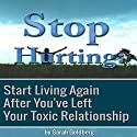 Stop Hurting: Start Living Again After You've Left Your Toxic Relationship (       UNABRIDGED) by Sarah Goldberg Narrated by Kristine Ann Fernandez