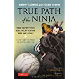 True Path of the Ninja: Translation of the Shoninki, a 17th Century Ninja Training Manualby Antony Cummins