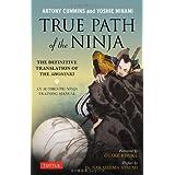 True Path of the Ninja: Translation of the Shoninki, a 17th Century Ninja Training Manualby Antony Cummins