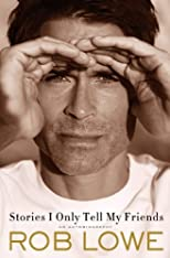 Rob Lowe'sStories I Only Tell My Friends: An Autobiography [Hardcover]2011