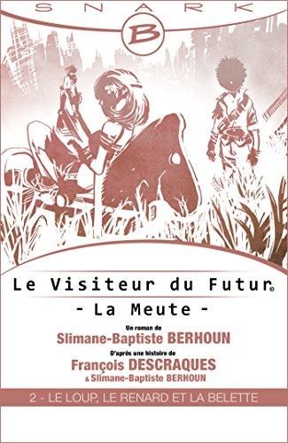François Descraques - Le Loup, le Renard et la Belette - Le Visiteur du Futur - La Meute - Épisode 2: Le Visiteur du Futur, T1
