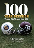 The 100-Year Decision: Texas A&M and the SEC (The Swaim-Paup-Foran Spirit of Sport Series)