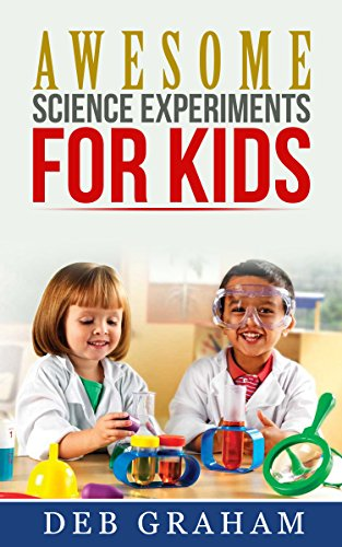 Book: Awesome Science Experiments for Kids (Busy Kids, Happy Kids Book 3) by Deb Graham