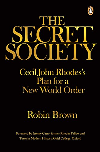 The Secret Society: Cecil John Rhodes's Plans for a New World Order, by Robin Brown