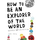 "How to Be an Explorer of the World: Portable Life Museumvon ""Keri Smith"""