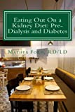 Eating Out On a Kidney Diet: Pre-dialysis and Diabetes (Renal Diet HQ IQ Pre Dialysis Living)