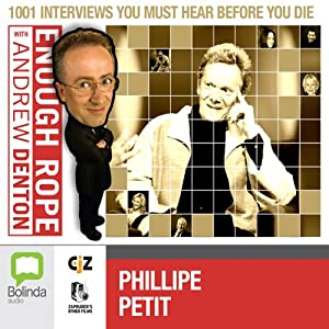 Enough Rope with Andrew Denton: Philipe Petit | [Andrew Denton]