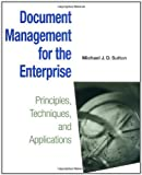 img - for Document Management for the Enterprise: Principles, Techniques, and Applications by Michael J. D. Sutton (1996-09-07) book / textbook / text book