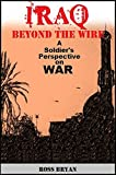 Iraq Beyond the Wire: A Soldiers Perspective on War