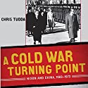 A Cold War Turning Point: Nixon and China, 1969-1972 Audiobook by Chris Tudda Narrated by Aaron Killian