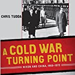 A Cold War Turning Point: Nixon and China, 1969-1972 | Chris Tudda
